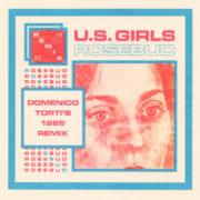 U.S. GIRLS Rosebud (Domenico Torti's 1985 remix)