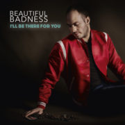 Beautiful Badness I'll be there for you