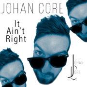 Johan Core It Ain't Right