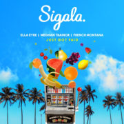 Sigala feat Ella Eyre, Meghan Trainor & French Montana Just got paid