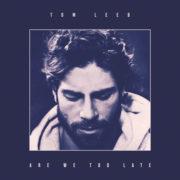 Tom Leeb Are We Too Late (radio edit)