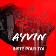 AYVIN JUSTE POUR TOI