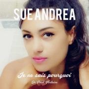 Sue Andrea Je Ne Sais Pourquoi