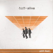 Half Alive Still Feel