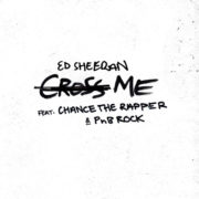 Ed Sheeran (feat. Chance the Rapper & PnB Rock) Cross Me