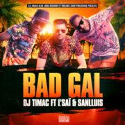 DJ Timac Feat L'SAI & SANLLUIS Bad Gal Feat