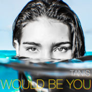 Tanis Would Be You