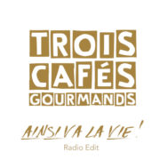 Trois cafés gourmands Ainsi va la vie ! (Radio Edit)