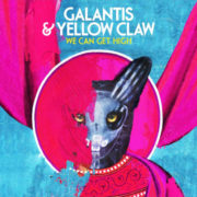 Galantis x Yellow Claw We Can Get high