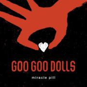 Goo Goo Dolls Miracle Pill