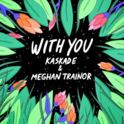 Kaskade & Meghan Trainor With you