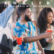 Khalid ft. A Boogie Wit Da Hoodie Right back