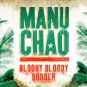 Manu Chao Bloody Bloody Border