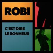 ROBI C'EST DIRE LE BONHEUR