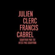 Julien Clerc Souffrir par toi n'est pas souffir