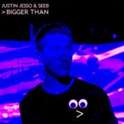 Justin Jesso & Seeb Bigger Than
