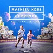 MATHIEU KOSS & LEPRINCE BELIEVE IN LOVE