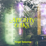 Mighty Oaks Forget Tomorrow