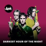 ASH Darkest Hour Of The Night