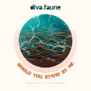 Diva Faune Would You Stand By Me feat Claire Denamur
