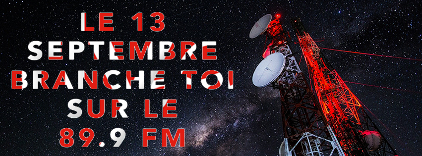 Le 13 Septembre branche toi sur le 89.9 FM